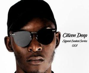 Citizen Deep – Signed Sealed Series Mix 001
