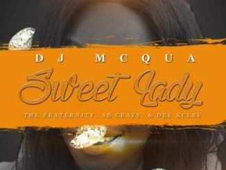 DJ MCqua – Sweet Lady Ft. The Fraternity, AB Crazy & D.EE XCLSV