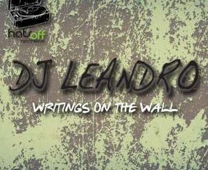 DJ LEANDRO – WRITINGS ON THE WALL (ORIGINAL MIX)