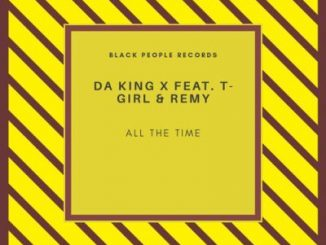 Da King X - All The Time Ft. T-Girl & Remy