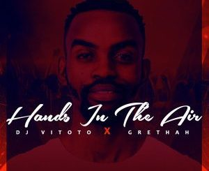 Dj Vitoto – Hands In The Air (Original Mix) Ft. Grethah
