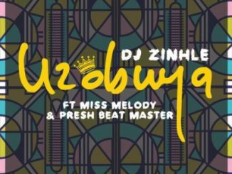 DJ Zinhle – Uzobuya Ft. Miss Melody & Presh Beat Master