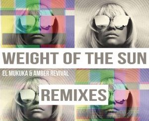 El Mukuka & Amber Revival - Weight of the Sun (Sebastien Dutch Remix)