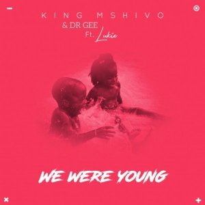King Mshivo & Dr Gee - We Were Young (Original Mix) Ft. Lukie