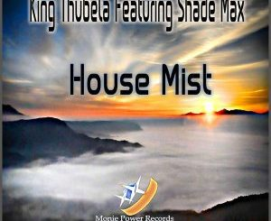 King Thubela & Shade Max - House Mist