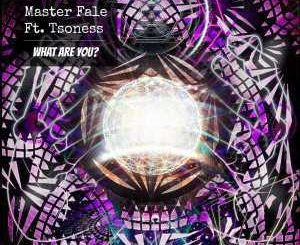 EP: Master Fale & Tsoness – What Are You? (Zip File)