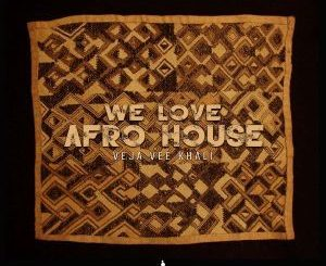 Album: Veja Vee Khali – We Love Afro House (Zip File)