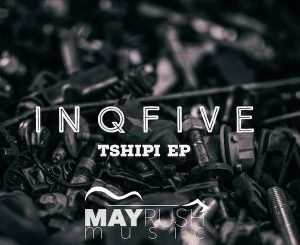 EP: InQfive – Tshipi (Zip File)
