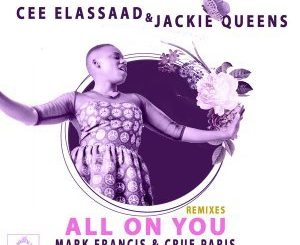 Cee ElAssaad & Jackie Queens All On You (Soultronixx Remix)