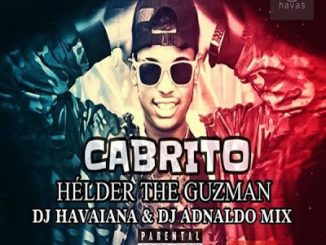 Hélder The Guzman - Cabrito Ft. Dj Havaiana, Dj Adnaldo Mix & Dj Kapiro Jr