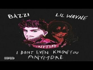 Bazzi – I Don't Even Know You Anymore Ft. Lil Wayne