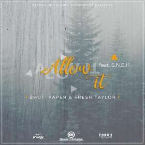 Bhut' Paper & Fresh Taylor - Allow It (Original Mix) Ft. S.N.E.H