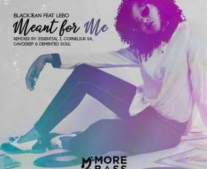 BlackJean – Meant For Me (CavoDeep MBE Remix) Ft. Lebo