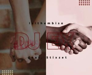 DJ EX Ft. Stixzet – Isithembiso (Original Mix)