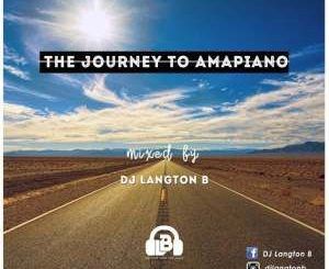 Dj Langton B - The Journey To Amapiano