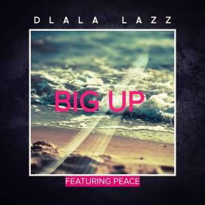 Dlala Lazz - Big Up Ft. Peace