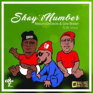 Malumz on Decks & Gino Brown – Shay'iNumber (DJ Jim MasterShine Remix) Ft. Mr Vince
