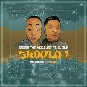 Sbosh TheVocalist - Should I (Original Mix) Ft. Dj Zue