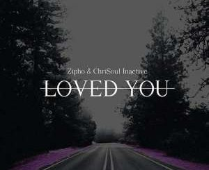 Zipho & Chrisoul Inactive - Loved You (ChriSoul Inactive Remake)