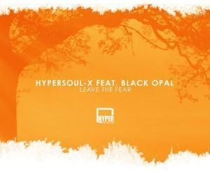 HyperSOUL-X – Leave The Fear (Main HT) Ft. Black Opal