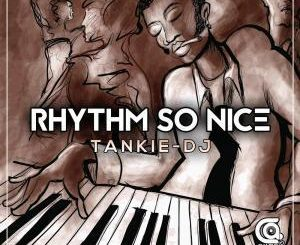 Tankie-DJ – Rhythm So Nice