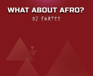 DJ Fortee – What About Afro? (Mixtape)