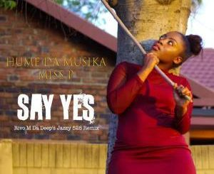 Hume Da Musika & Miss P – Say Yes (Rivo M Da Deep's Jazzy 528 Remix)