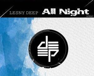 Lesny Deep - All Night (Original Mix)
