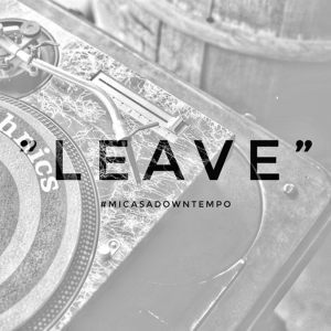 Mi Casa – Leave (Downtempo)