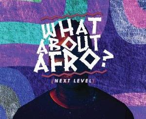 DJ Fortee – What About Afro (Next level)
