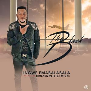 The Black – Ingwe Emabalabala Ft. Thulasizwe & DJ Micks