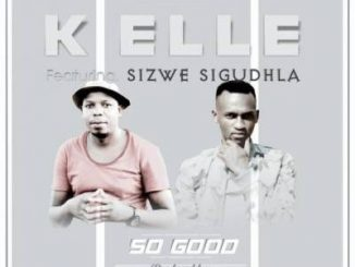 K Elle – so Good Ft. Brown Stereo & Sizwe Sigudhla