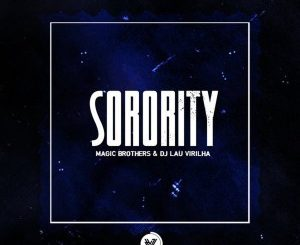 Magic Brothers & Dj Lau Virilha – Sorority (Original Mix)
