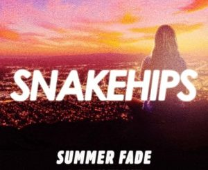Snakehips – Summer Fade (feat. Anna of the North)