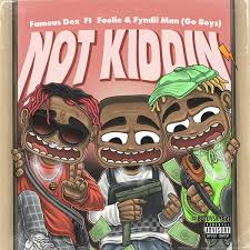 Famous Dex – Not Kidding Ft. Foolie & Fyndii Man