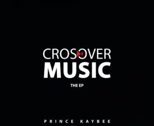 EP: Prince Kaybee – Crossover Music