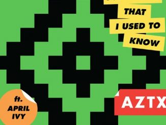 AZTX – Somebody That I Used To Know Ft April Ivy