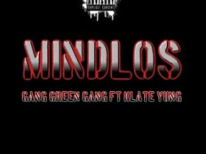 Gang Green Gang – Mindlos Ft. Klate Yung