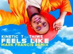 Kinetic T – Feels Like Ft. Thiwe (Mark Francis Remix)