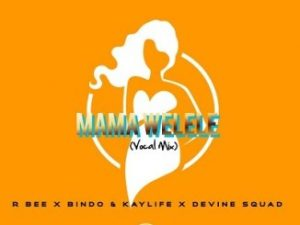 R-bee & Bindo & KayLife – Mama Yelele (Vocal Mix) Ft. Devine SquaD