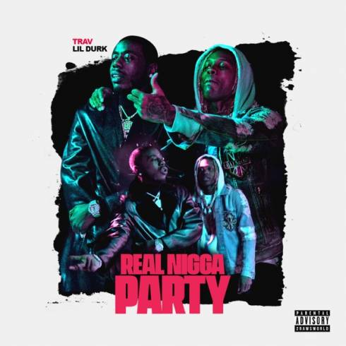 Trav – Real N***a Party (feat. Lil Durk)