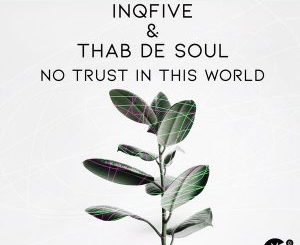 InQfive & Thab De Soul – No Trust In This World