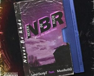 Lord Script – Never Be Rude Ft. Musiholiq
