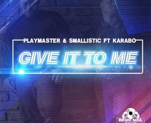 Playmaster, Smallistic & Karabo – Give It To Me
