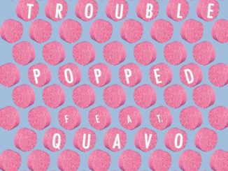 Trouble Ft. Quavo – Popped