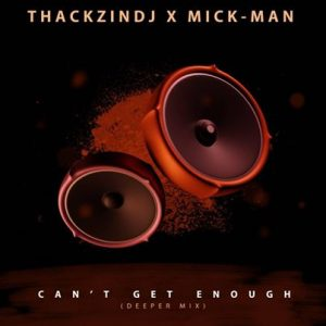 ThackzinDJ & Mick-Man – Can't Get Enough (Deeper Mix)