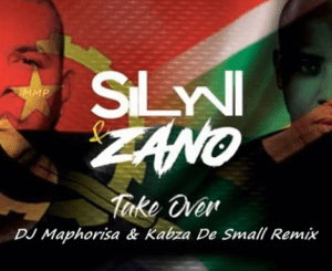 Zano & Sylvi – Take Over Ft. Dj Maphorisa & Kabza De Small remix