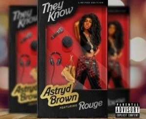Astryd Brown – They Know Ft. Rouge