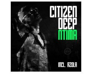 EP: Citizen Deep – Ntima