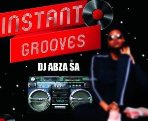 EP: DJ Abza SA – Instant Grooves
